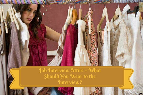 Job Interview Attire – What Should You Wear to the Interview?