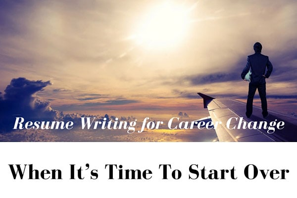 Resume Writing for Career Change – When It's Time To Start Over