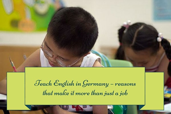Teach English in Germany – reasons that make it more than just a job