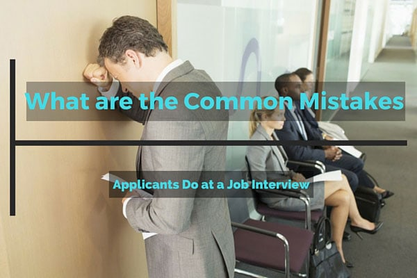 What are the Common Mistakes Applicants Do at a Job Interview