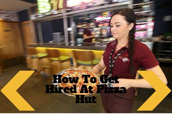 How To Get Hired At Pizza Hut