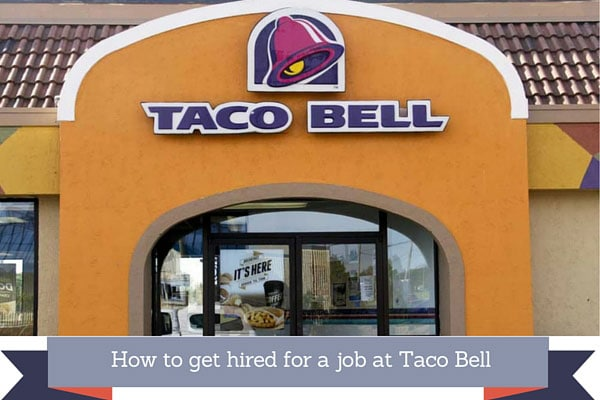 How to get hired for a job at Taco Bell