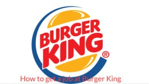 How to get a job at Burger King
