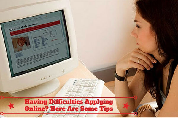 Having Difficulties Applying Online? Here Are Some Tips
