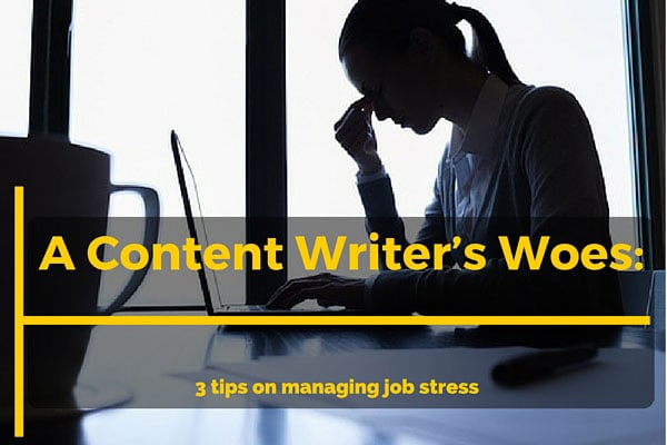 A Content Writer's Woes: 3 tips on managing job stress