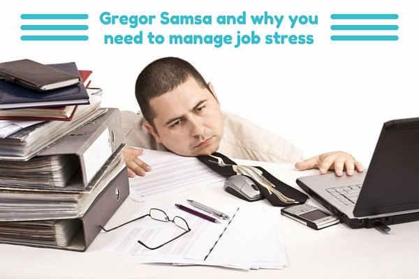 Gregor Samsa and why you need to manage job stress