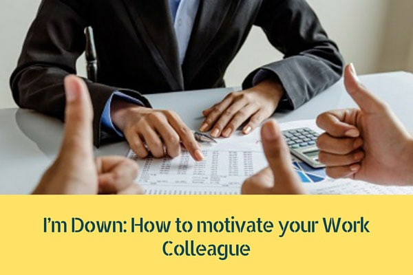 I'm Down: How to motivate your Work Colleaguee