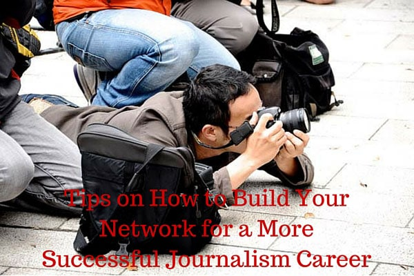 Tips on How to Build Your Network for a More Successful Journalism Career