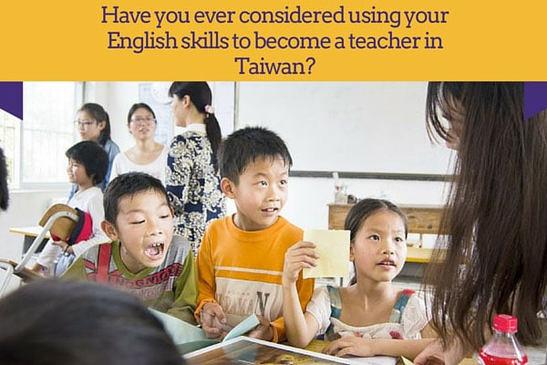 Have you ever considered using your English skills to become a teacher in Taiwan?