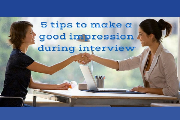 5 tips to make a good impression during interview
