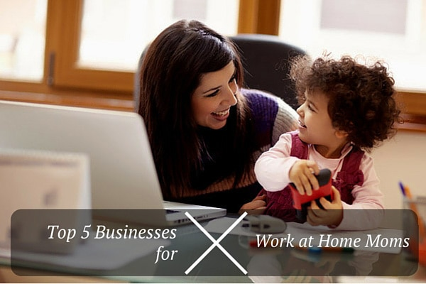 Top 5 Businesses for Work at Home Momss