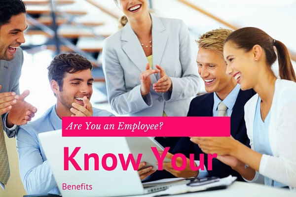 Are You an Employee? Know Your Benefits