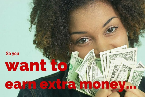 So you want to earn extra money
