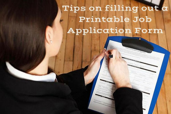 Tips on filling out a Printable Job Application Form