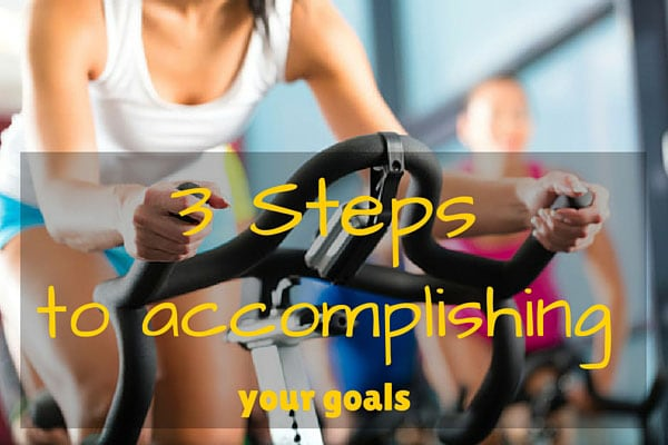 3 Steps to accomplishing your goals