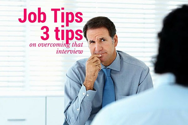 Job-Tips-3-tips-on-overcoming-that-interview