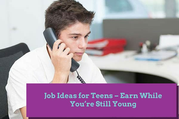 Job Ideas for Teens – Earn While You're Still Young