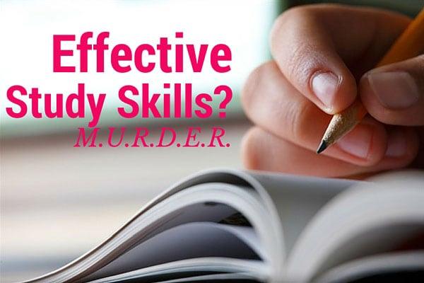 Effective Study Skills? M.U.R.D.E.R.