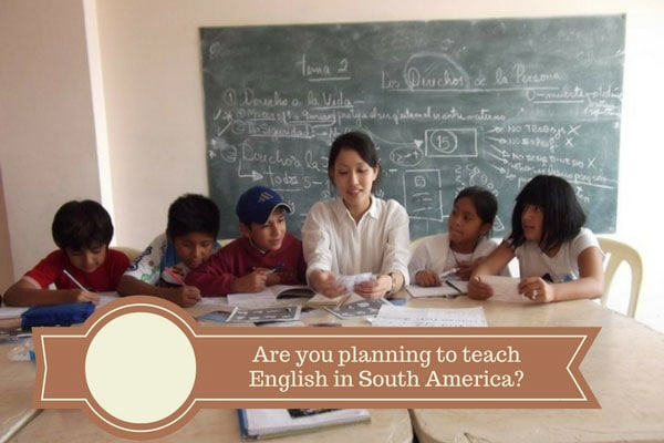 Are you planning to teach English in South America?