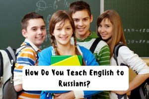How Do You Teach English to Russians?