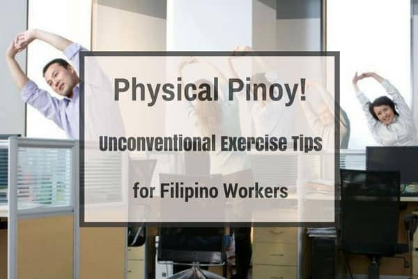 Physical Pinoy! – Unconventional Exercise Tips for Filipino Workers