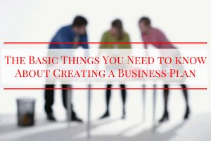The Basic Things You Need to know About Creating a Business Plan