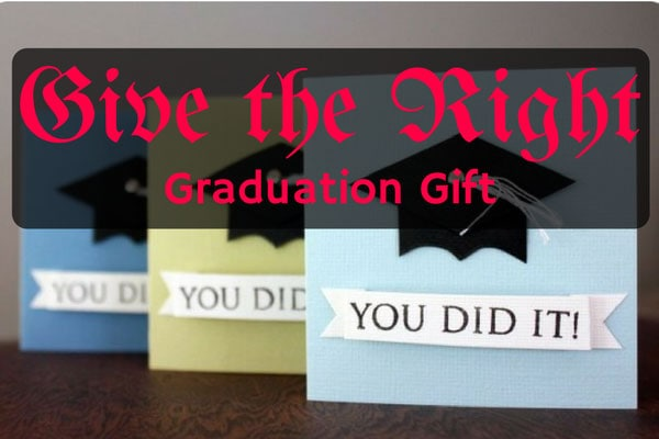 Give the Right Graduation Gift