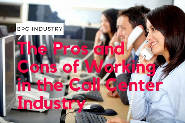 BPO Industry – The Pros and Cons of Working in the Call Center Industry