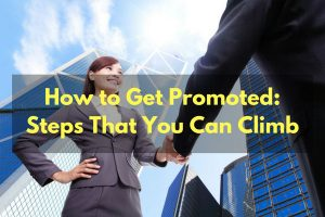 How to Get Promoted: Steps That You Can Climb