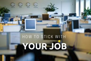 How To Stick With Your Job