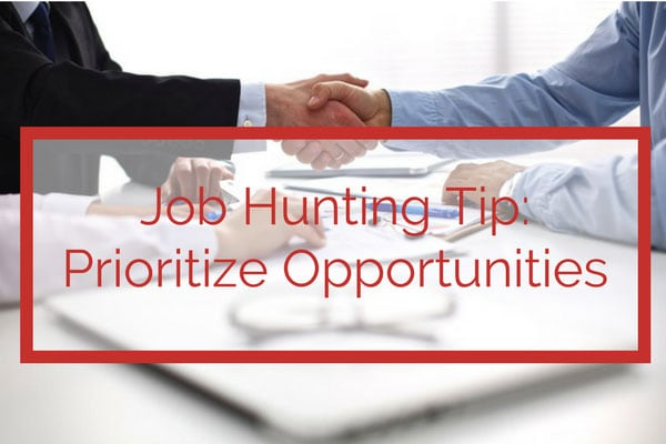 Job Hunting Tip: Prioritize Opportunities
