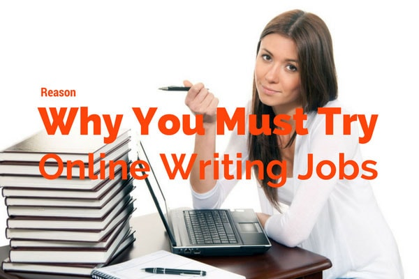 Reasons Why You Must Try Online Writing Jobs