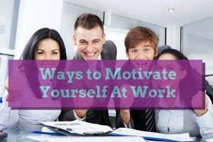 ways to motivate yourself at work
