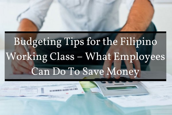 Budgeting Tips for the Filipino Working Class - What Employees Can Do To Save Money