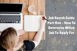 Job Search Guide Part One - How To Determine Which Job To Apply For
