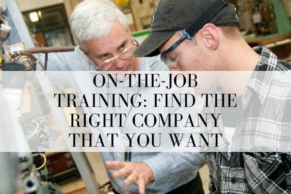 On-the-Job Training: Find the Right Company That You Want