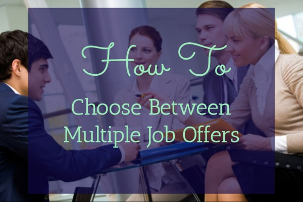 How To Choose Between Multiple Job Offers