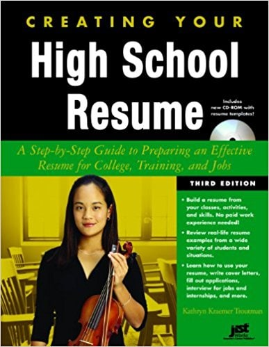 Creating Your High School Resume: A Step-By-Step Guide to Preparing an Effective Resume for College, Training, and Jobs
