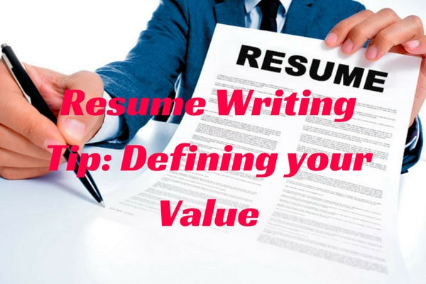 Resume Writing Tip: Defining your Value