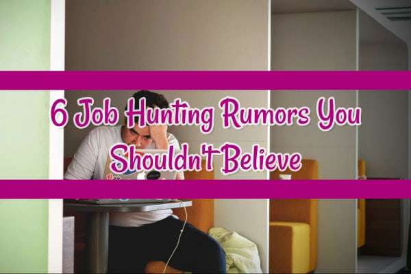 6 Job Hunting Rumors You Shouldn't Believe