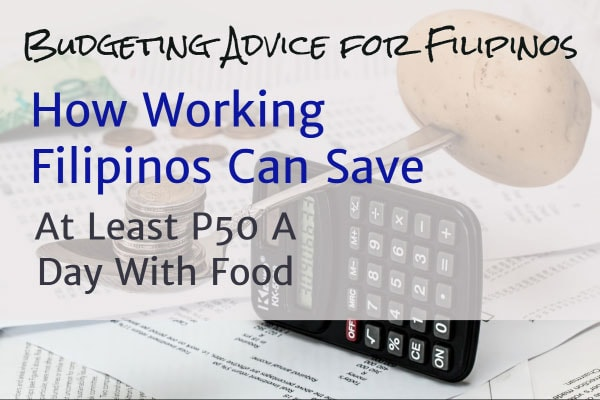 Budgeting Advice for Filipinos - How Working Filipinos Can Save At Least P50 A Day With Food