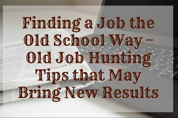 Finding a Job the Old School Way – Old Job Hunting Tips that May Bring New Results