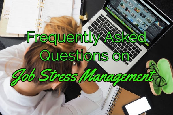 Frequently Asked Questions on Job Stress Management