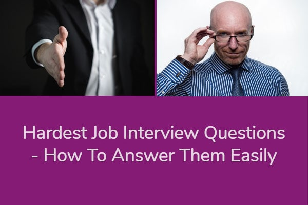Hardest Job Interview Questions - How To Answer Them Easily