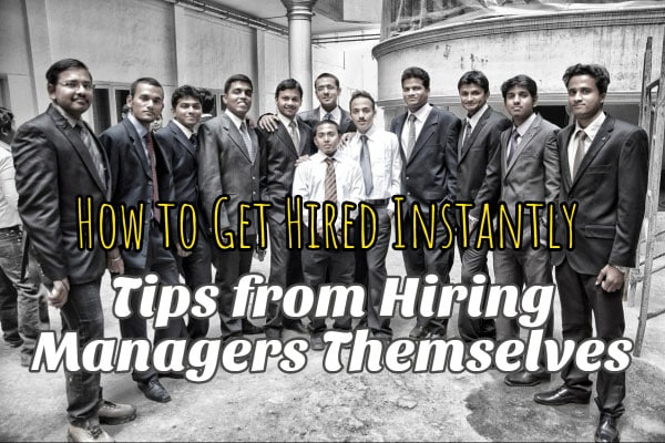 How to Get Hired Instantly – Tips from Hiring Managers Themselves