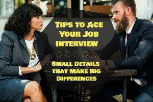 Tips to Ace Your Job Interview - Small Details that Make Big Differences
