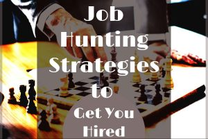 Job Hunting Strategies to Get You Hired