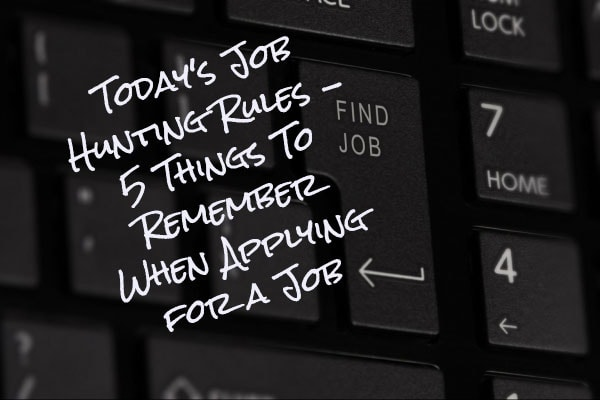 Today's Job Hunting Rules - 5 Things To Remember When Applying for a Job