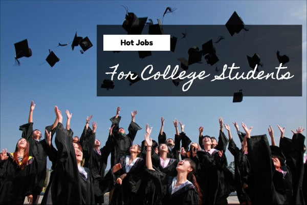 Hot Jobs For College Students