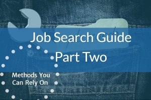 Job Search Guide Part Two - The Methods You Can Rely On